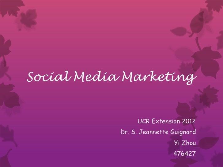 Social Media Marketing                 UCR Extension 2012            Dr. S. Jeannette Guignard                            ...