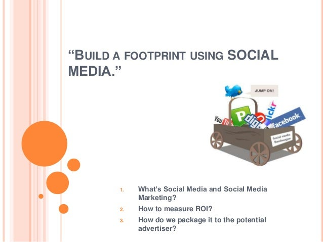 """BUILD A FOOTPRINT USING SOCIALMEDIA.""       1.   What""s Social Media and Social Media            Marketing?       2.   Ho..."