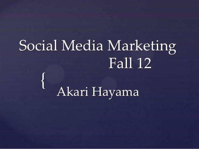 Social Media Marketing             Fall 12  {      Akari Hayama