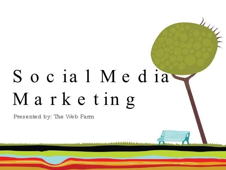 Social Media Marketing <ul><li>Presented by: The Web Farm </li></ul>