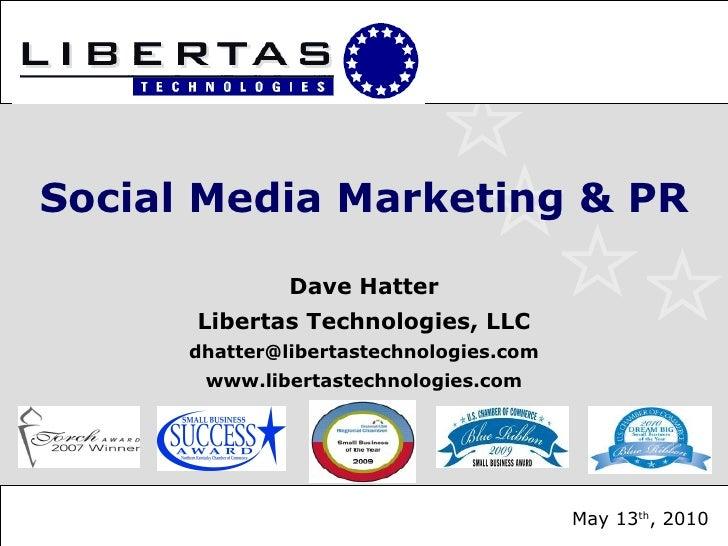 Social Media Marketing & PR Dave Hatter Libertas Technologies, LLC [email_address] www.libertastechnologies.com