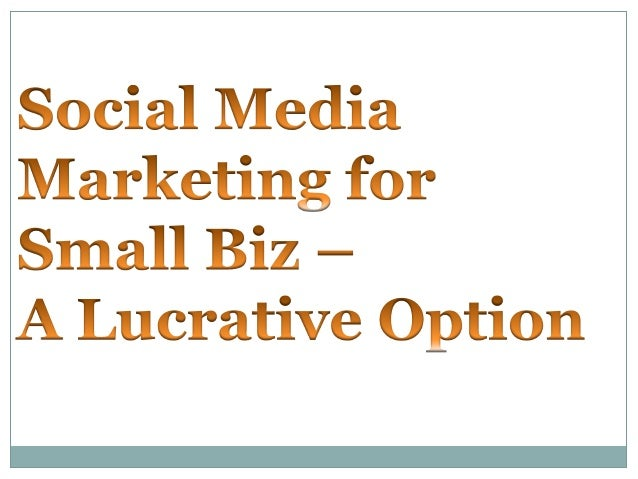 Social Media Marketing is fast growing with its exponentialglobal users, small business can now leverage this form ofmarke...