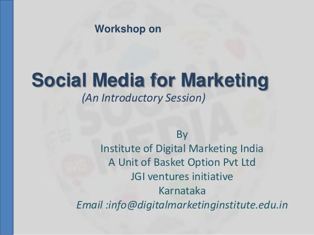 Social Media for Marketing By Institute of Digital Marketing India A Unit of Basket Option Pvt Ltd JGI ventures initiative...