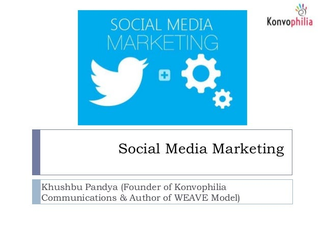 Social Media Marketing Khushbu Pandya (Founder of Konvophilia Communications & Author of WEAVE Model)