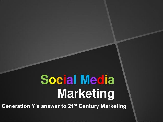 Social Media Marketing Generation Y's answer to 21st Century Marketing