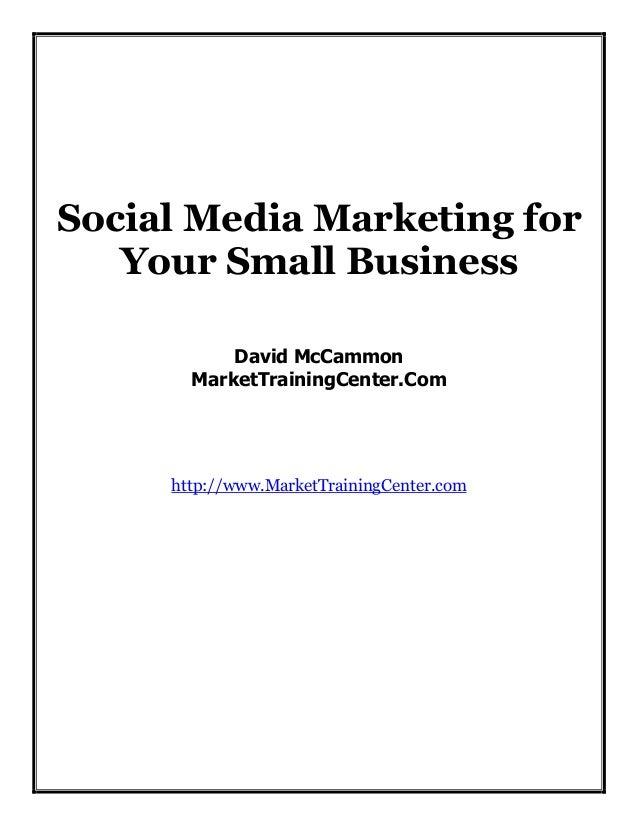 Social Media Marketing for Your Small Business David McCammon MarketTrainingCenter.Com  http://www.MarketTrainingCenter.co...