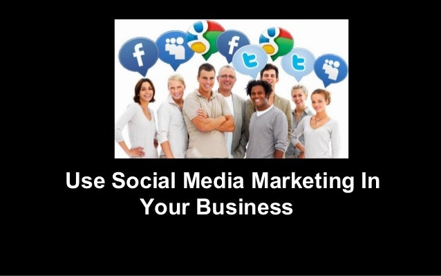 Use Social Media Marketing In Your Business