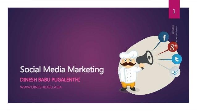 Social Media Marketing DINESH BABU PUGALENTHI WWW.DINESHBABU.ASIA 1