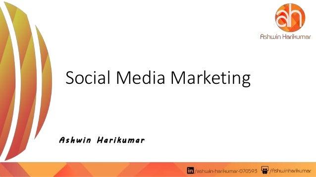 Social Media Marketing A s h w i n H a r i k u ma r
