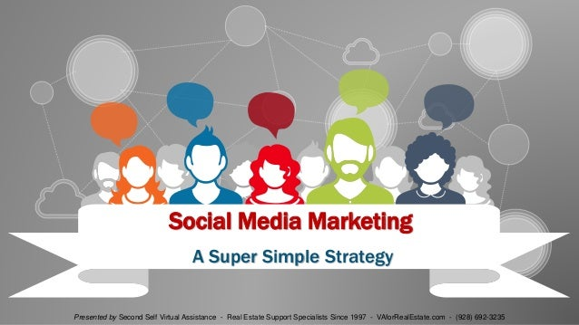 Social Media Marketing A Super Simple Strategy Presented by Second Self Virtual Assistance - Real Estate Support Specialis...
