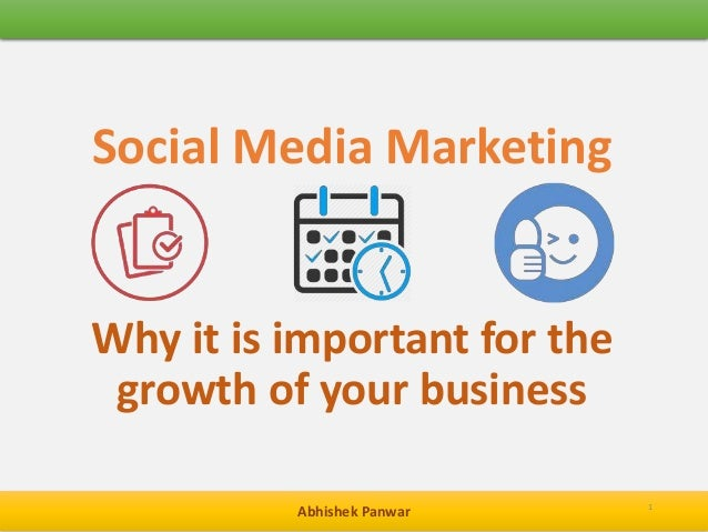 Abhishek Panwar Social Media Marketing 1 Why it is important for the growth of your business
