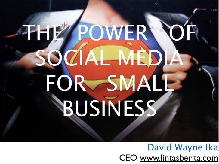 THE POWER OFSOCIAL MEDIA MARKETING    SOCIALSME        FOR MEDIAFOR SMALL BUSINESS       TELKOM SEMINAR     BANDUNG, FEB 2...