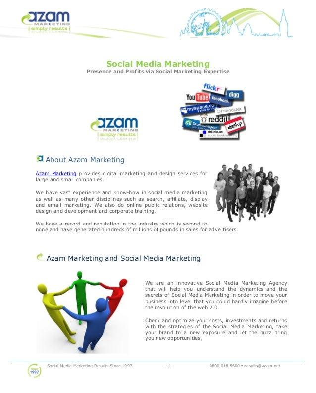 Social Media Marketing Results Since 1997 - 1 - 0800 018 5600 • results@azam.net Social Media Marketing Presence and Profi...