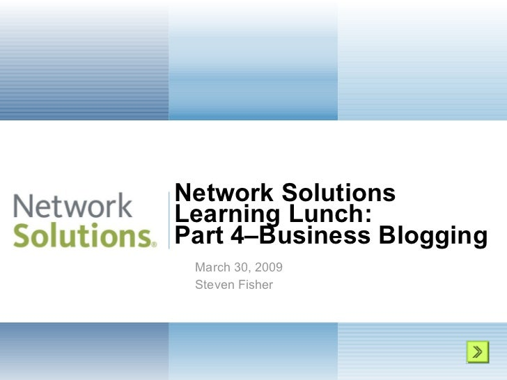 Network Solutions  Learning Lunch: Part 4–Business Blogging  March 30, 2009 Steven Fisher