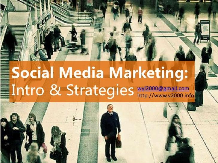 Social Media Marketing: Intro & Strategies http://www.v2000.info                    wyl2000@gmail.com