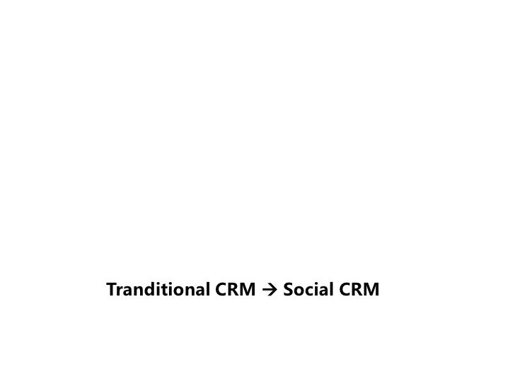 Social CRM(Customer Relationship Management)  •  Traditional CRM:Know which customer are satisfied and profitable,     ana...