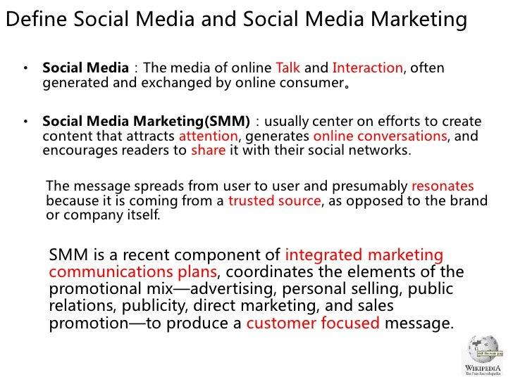 Define Social Media and Social Media Marketing   •   Social Media:The media of online Talk and Interaction, often      gen...