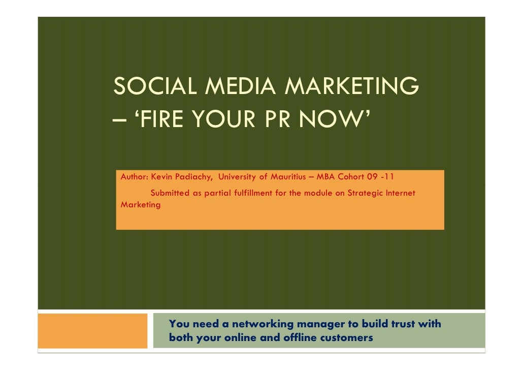 SOCIAL MEDIA MARKETING– 'FIRE YOUR PR NOW'Author: Kevin Padiachy, University of Mauritius – MBA Cohort 09 -11       Submit...