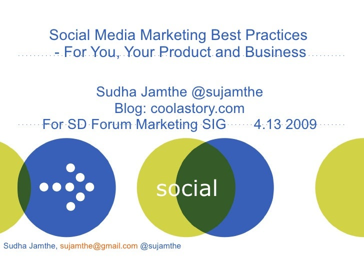 Social Media Marketing Best Practices  - For You, Your Product and Business Sudha Jamthe @sujamthe Blog: coolastory.com Fo...