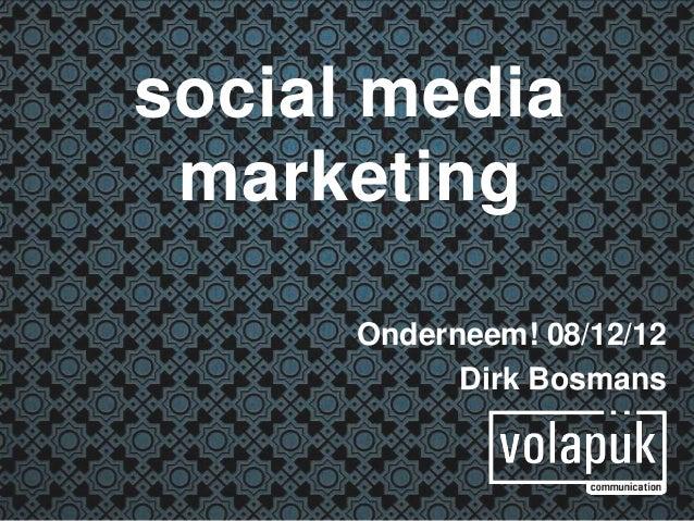 social media marketing      Onderneem! 08/12/12            Dirk Bosmans
