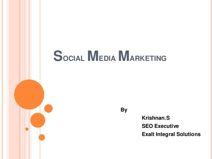 Social Media Marketing<br />		By<br />Krishnan.S<br />			SEO Executive<br />			Exalt Integral Solutions<br />