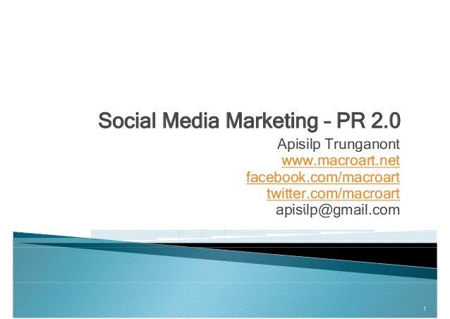 Social Media Marketing – PR 2.0 Apisilp TrunganontApisilp Trunganont www.macroart.net facebook com/macroartfacebook.com/ma...