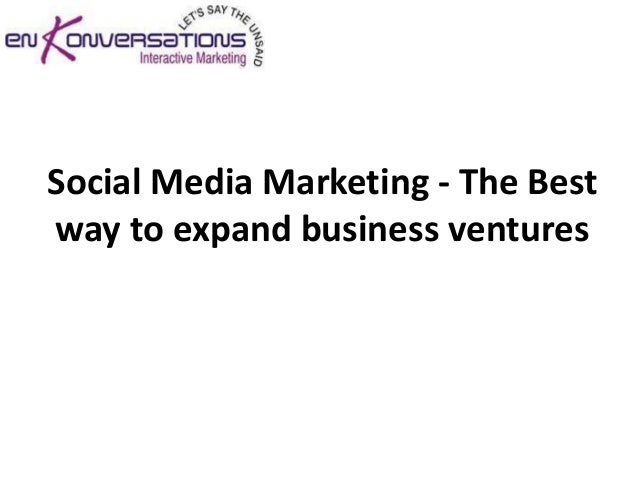 Social Media Marketing - The Bestway to expand business ventures