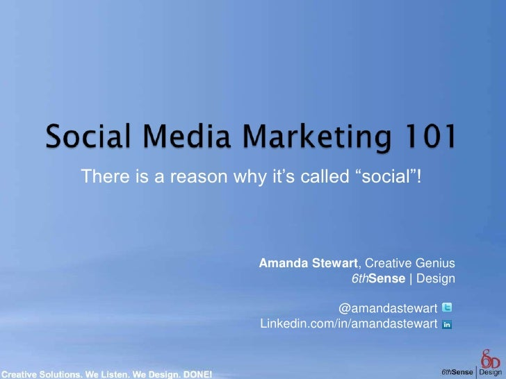 "Social Media Marketing 101<br />There is a reason why it's called ""social""!<br />Amanda Stewart, Creative Genius<br />6thS..."
