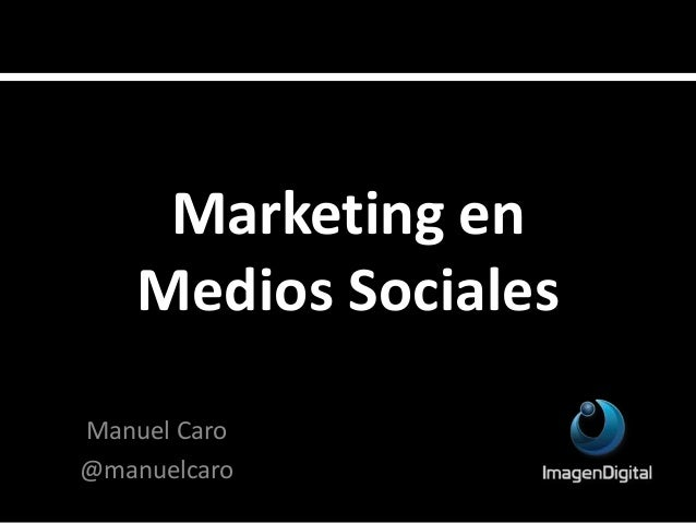 Marketing en Medios Sociales Manuel Caro @manuelcaro