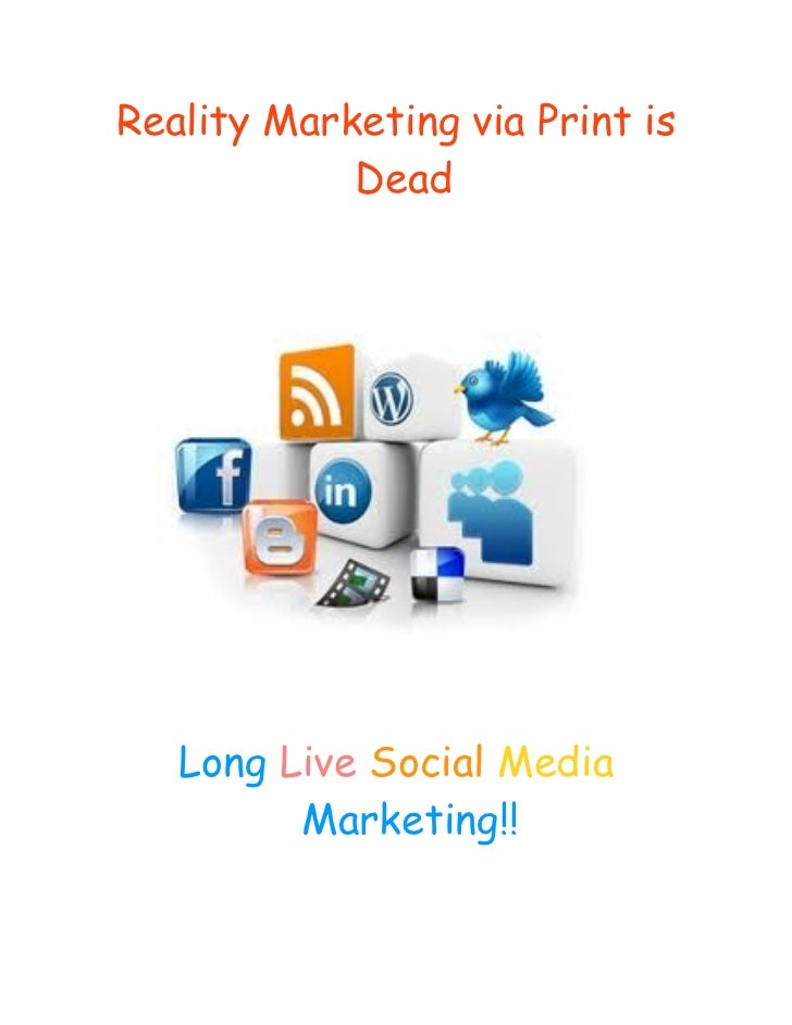 Reality Marketing via Print is            Dead   Long Live Social Media         Marketing!!