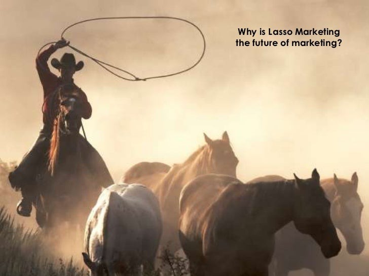 Why is Lasso Marketing the future of marketing?<br />