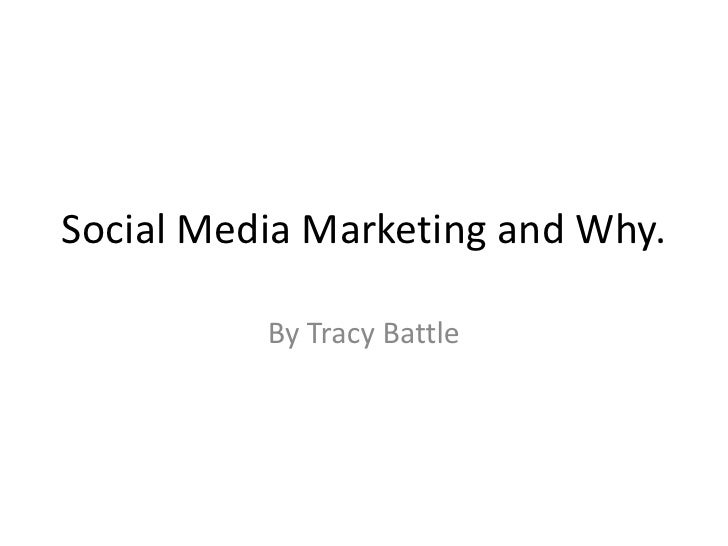 Social Media Marketing and Why.<br />By Tracy Battle<br />