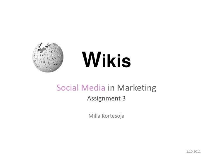 Wikis<br />Social Media in Marketing<br />Assignment 3<br />Milla Kortesoja<br />1.10.2011<br />