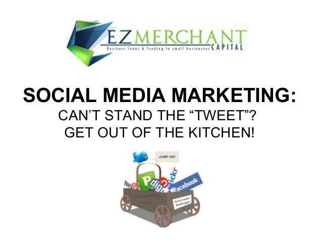 "SOCIAL MEDIA MARKETING: CAN'T STAND THE ""TWEET""? GET OUT OF THE KITCHEN!"