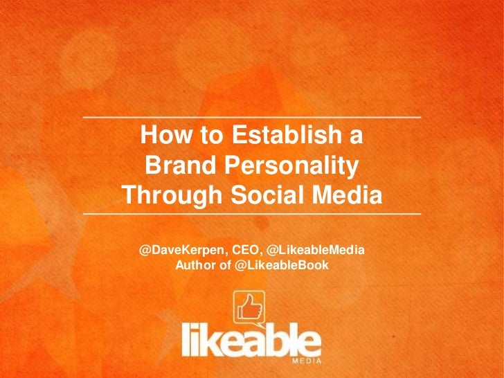 How to Establish a  Brand PersonalityThrough Social Media @DaveKerpen, CEO, @LikeableMedia     Author of @LikeableBook