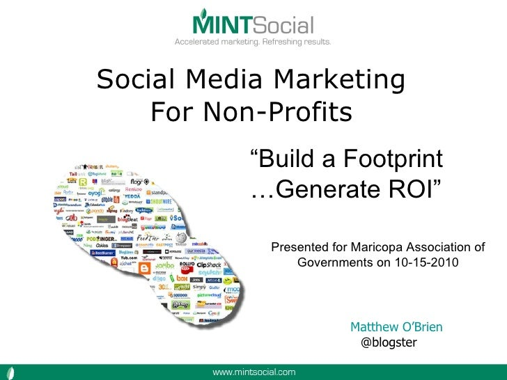 "Social Media Marketing For Non-Profits Matthew O'Brien @blogster  "" Build a Footprint … Generate ROI"" Presented for Marico..."