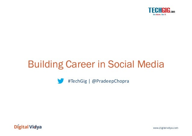 Building Career in Social Media #TechGig  |  @PradeepChopra    www.digitalvidya.com