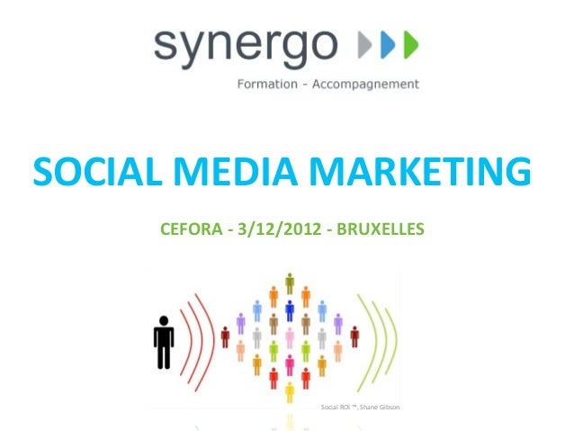 SOCIAL	  MEDIA	  MARKETING       CEFORA	  -­‐	  3/12/2012	  -­‐	  BRUXELLES                                  Social	  ROI	...