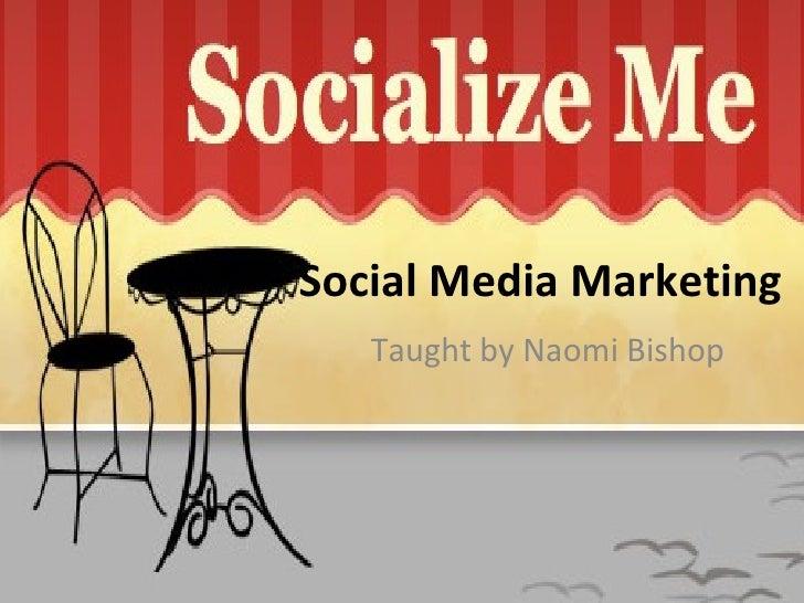 Social Media Marketing  Taught by Naomi Bishop