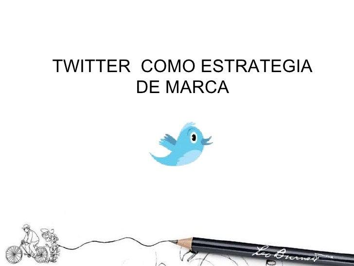 TWITTER  COMO ESTRATEGIA  DE MARCA
