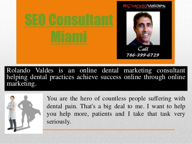 SEO Consultant Miami Rolando Valdes is an online dental marketing consultant helping dental practices achieve success onli...