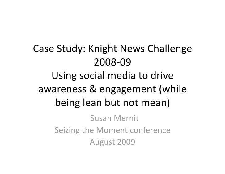 CaseStudy:KnightNewsChallenge              2008‐09    Usingsocialmediatodrive  awareness&engagement(while  ...