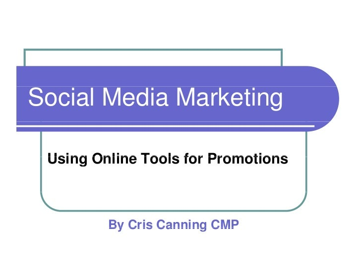 Social Media Marketing   Using Online Tools for Promotions             By Cris Canning CMP