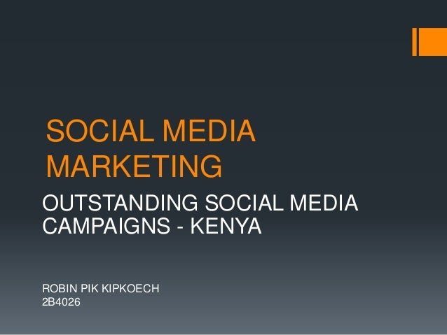 SOCIAL MEDIA MARKETING OUTSTANDING SOCIAL MEDIA CAMPAIGNS - KENYA ROBIN PIK KIPKOECH 2B4026