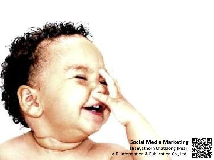 Social Media Marketing Thanyathorn Chatlaong (Pear) A.R. Information & Publication Co., Ltd.