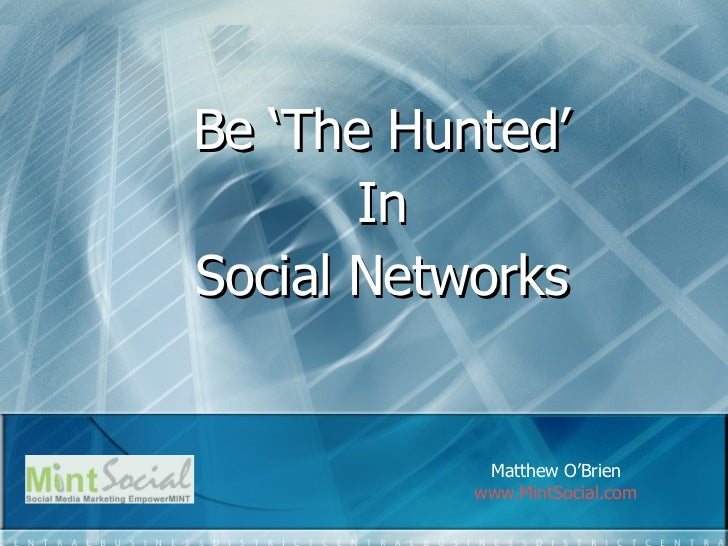 Be 'The Hunted' In Social Networks Matthew O'Brien www.MintSocial.com