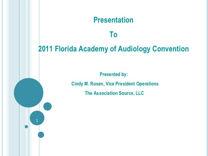 Presentation  To  2011 Florida Academy of Audiology Convention  Presented by:  Cindy M. Rosen, Vice President Operations T...