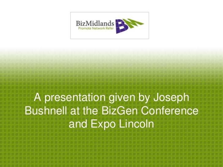 A presentation given by JosephBushnell at the BizGen Conference        and Expo Lincoln