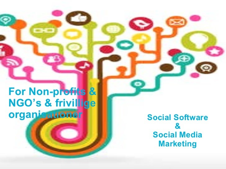 For Non-profits & NGO's & frivillige organisationer Social Software & Social Media Marketing
