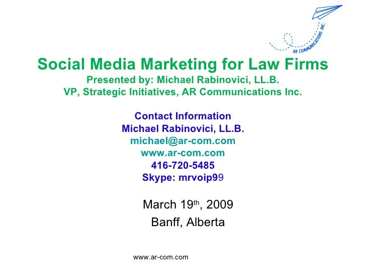 Social Media Marketing for Law Firms Presented by: Michael Rabinovici, LL.B. VP, Strategic Initiatives, AR Communications ...